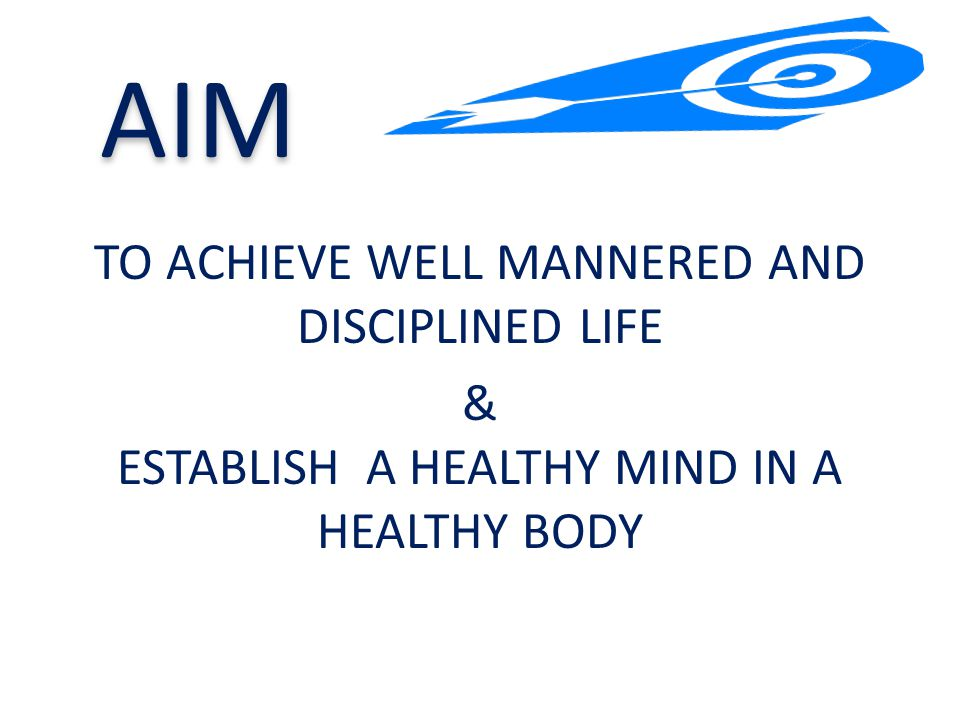 AIM TO ACHIEVE WELL MANNERED AND DISCIPLINED LIFE