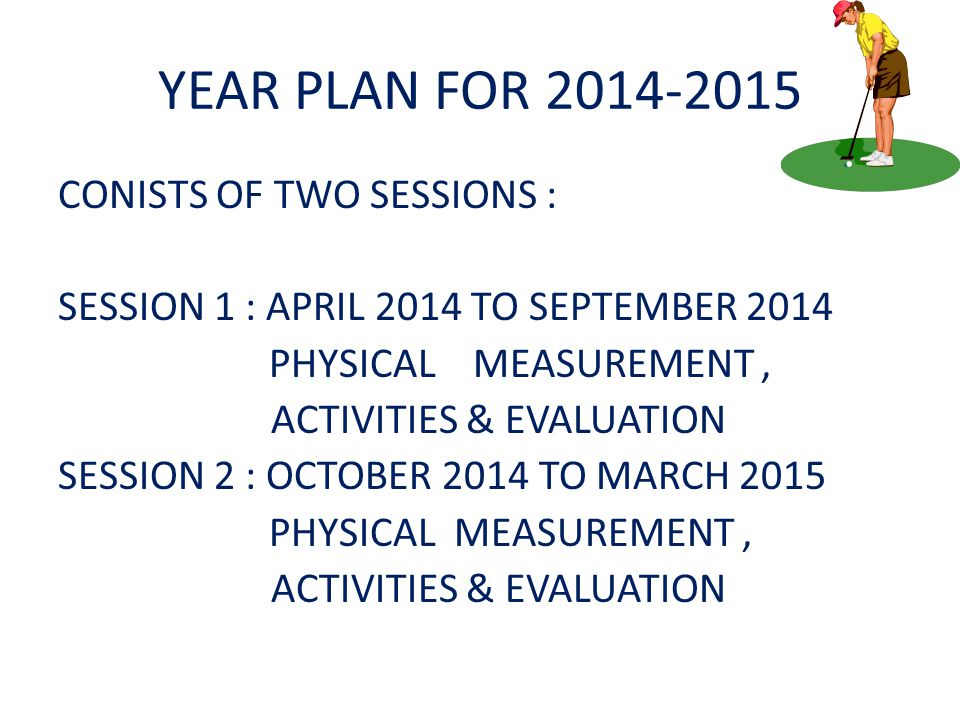 YEAR PLAN FOR 2014-2015 CONISTS OF TWO SESSIONS :