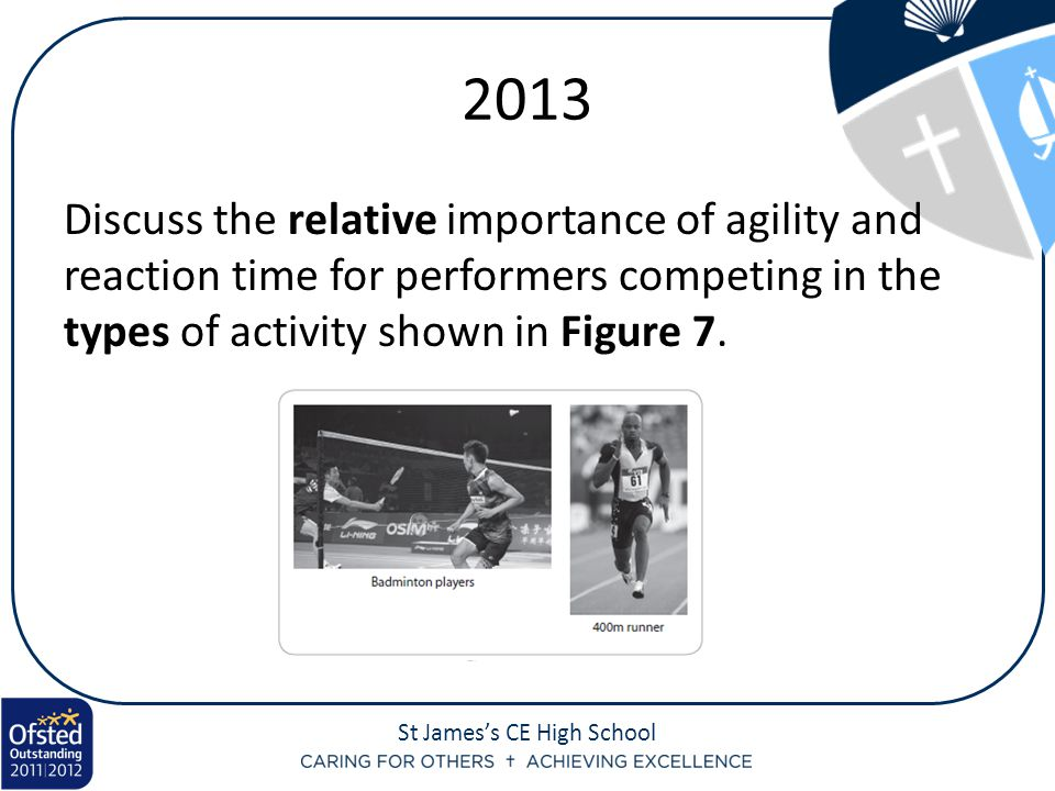 2013 Discuss the relative importance of agility and reaction time for performers competing in the types of activity shown in Figure 7.