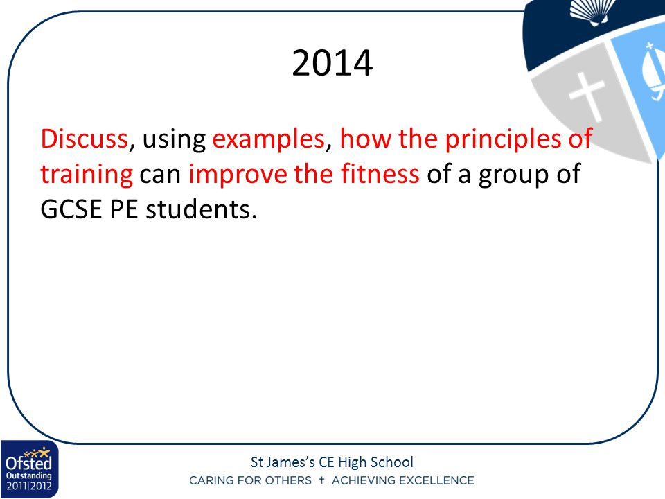 2014 Discuss, using examples, how the principles of training can improve the fitness of a group of GCSE PE students.