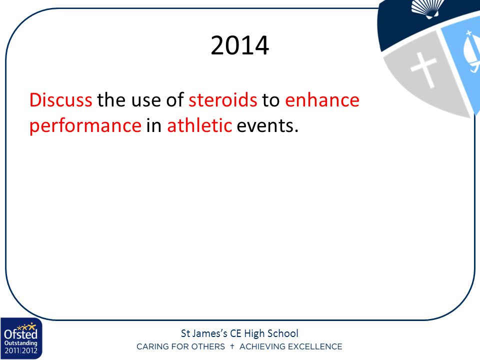 2014 Discuss the use of steroids to enhance performance in athletic events.