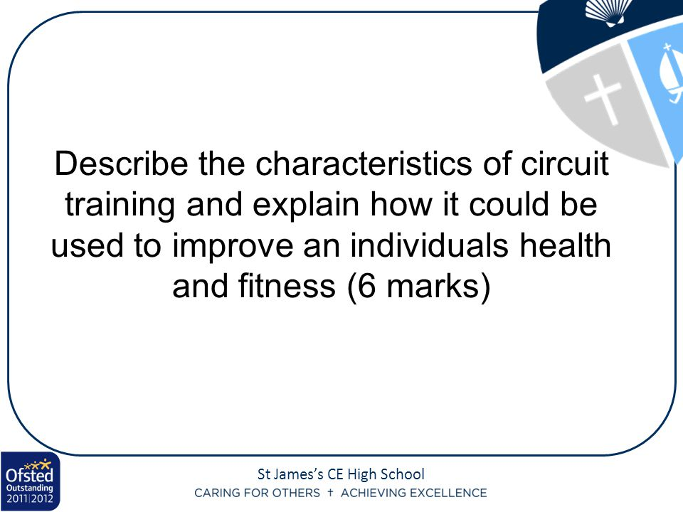 Describe the characteristics of circuit training and explain how it could be used to improve an individuals health and fitness (6 marks)