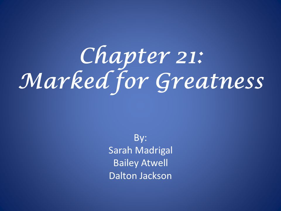 Chapter 21: Marked for Greatness
