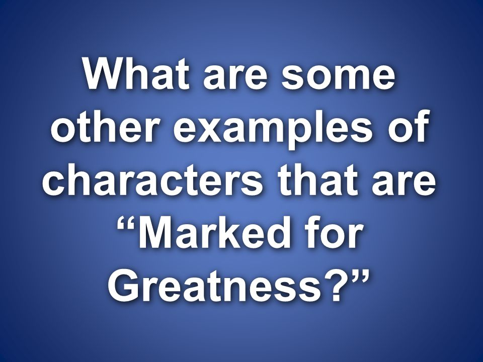 What are some other examples of characters that are Marked for Greatness