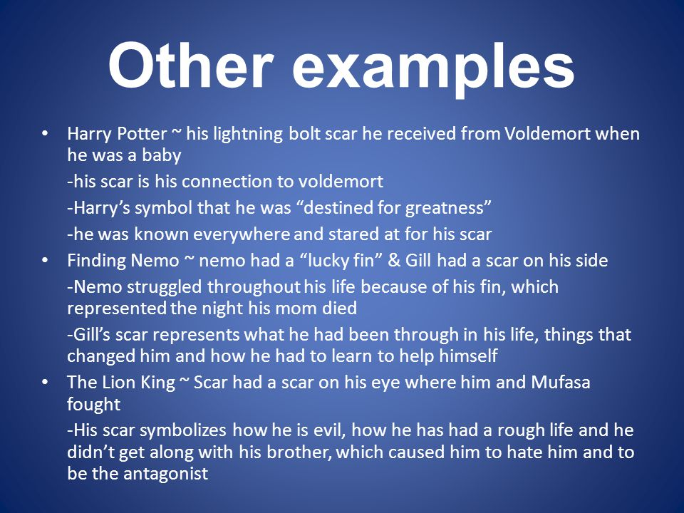 Other examples Harry Potter ~ his lightning bolt scar he received from Voldemort when he was a baby.