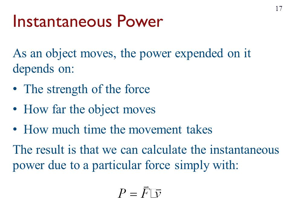 Instantaneous Power As an object moves, the power expended on it depends on: The strength of the force.