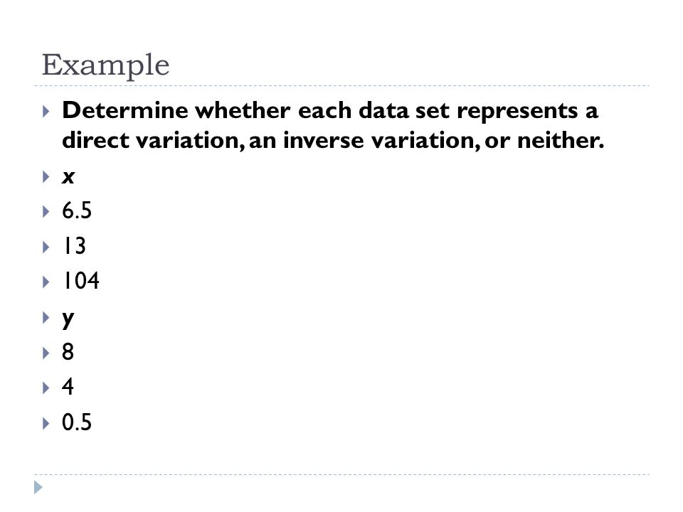Example Determine whether each data set represents a direct variation, an inverse variation, or neither.