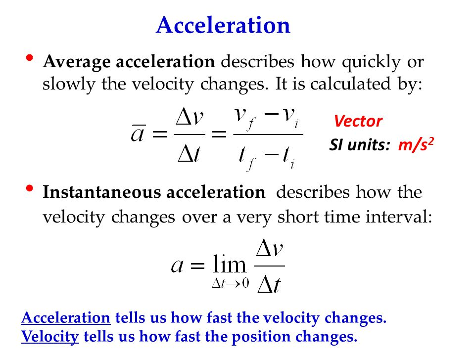 Physics C 1-D Motion 2007-2008. Acceleration. Average acceleration describes how quickly or slowly the velocity changes. It is calculated by: