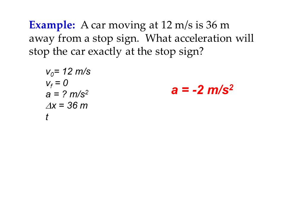 Example: A car moving at 12 m/s is 36 m away from a stop sign