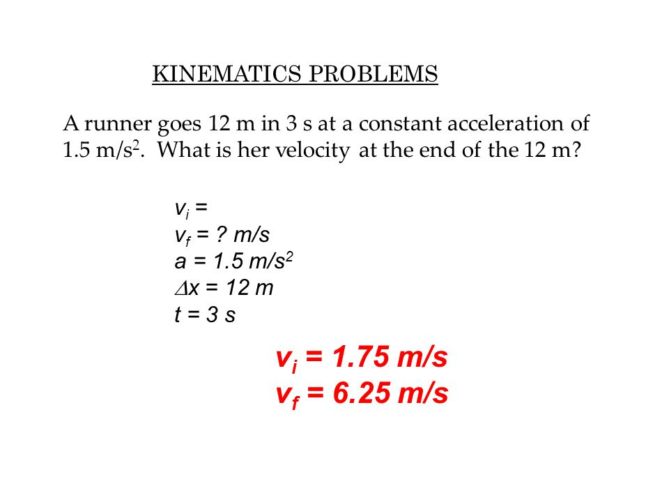vi = 1.75 m/s vf = 6.25 m/s KINEMATICS PROBLEMS