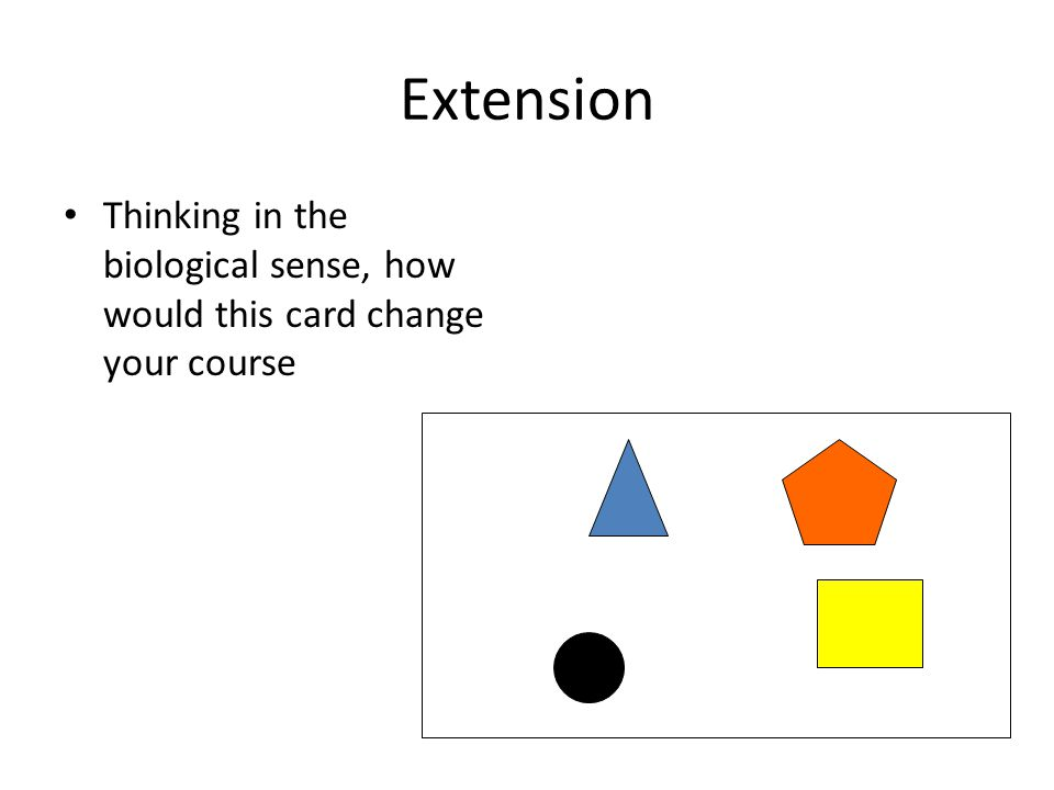 Extension Thinking in the biological sense, how would this card change your course