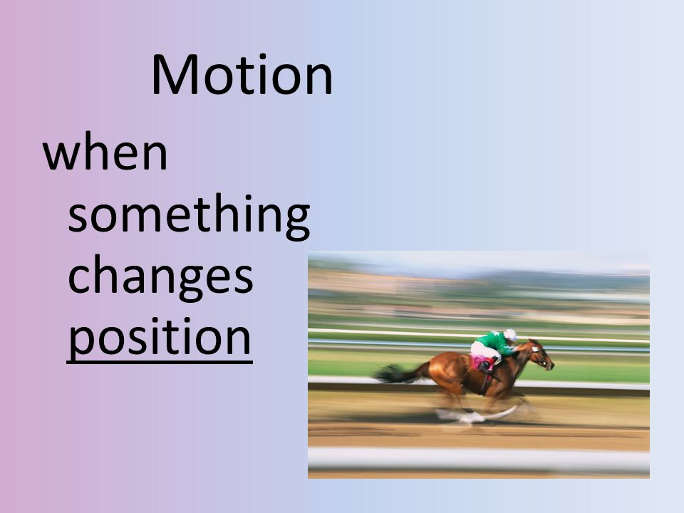 Motion when something changes position