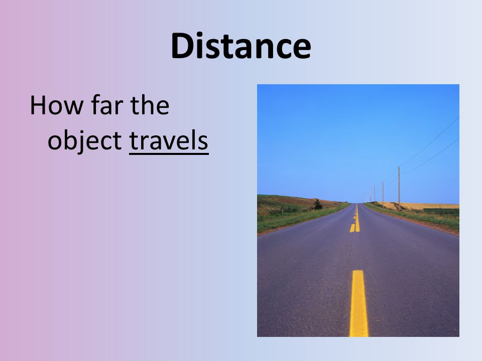 Distance How far the object travels