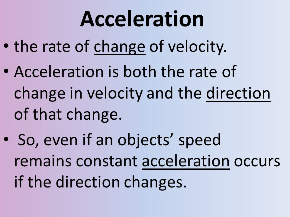 Acceleration the rate of change of velocity.