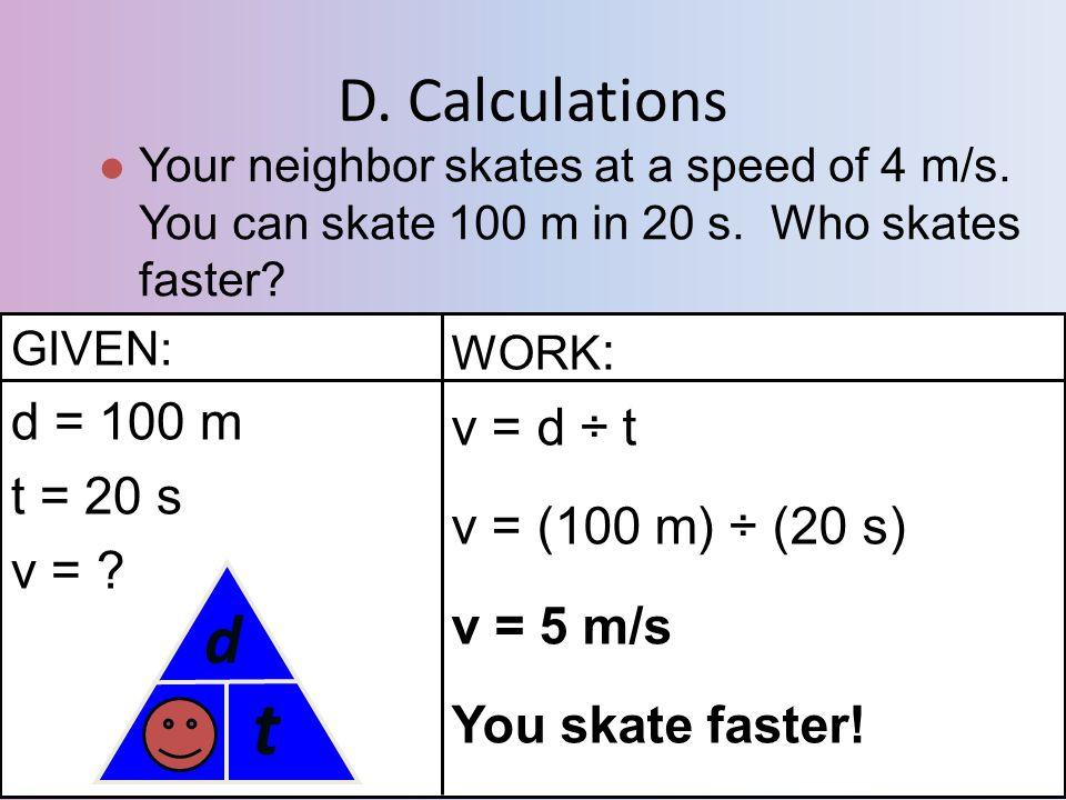 t d v D. Calculations d = 100 m v = d ÷ t t = 20 s