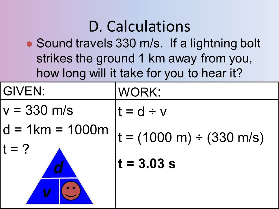 t d v D. Calculations v = 330 m/s t = d ÷ v d = 1km = 1000m