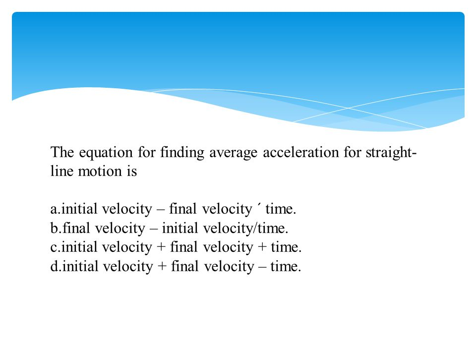 The equation for finding average acceleration for straight-line motion is