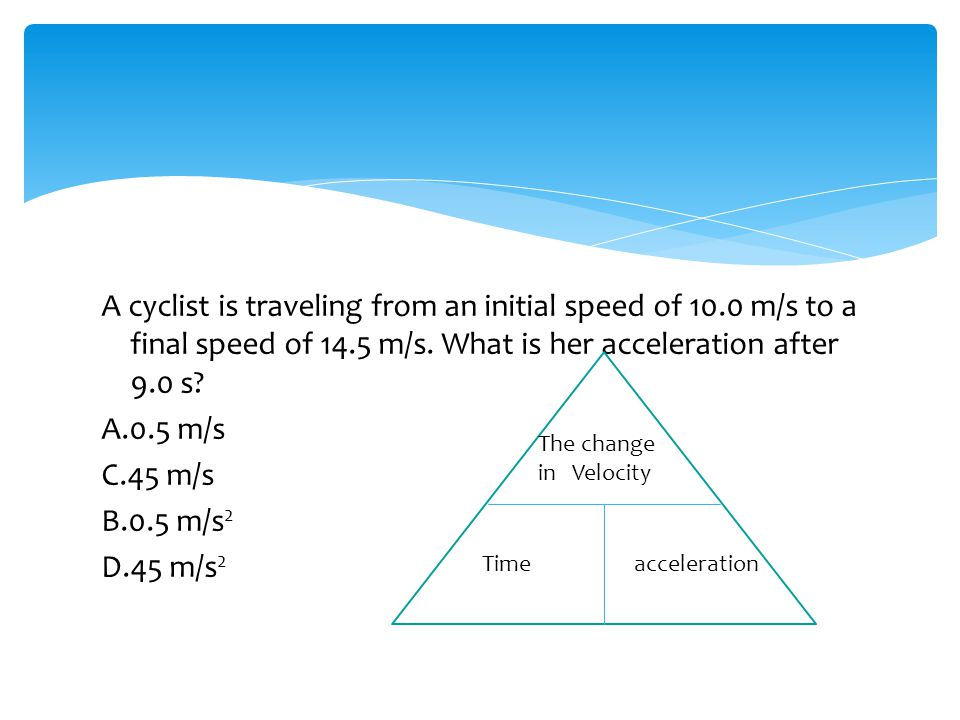 A cyclist is traveling from an initial speed of 10