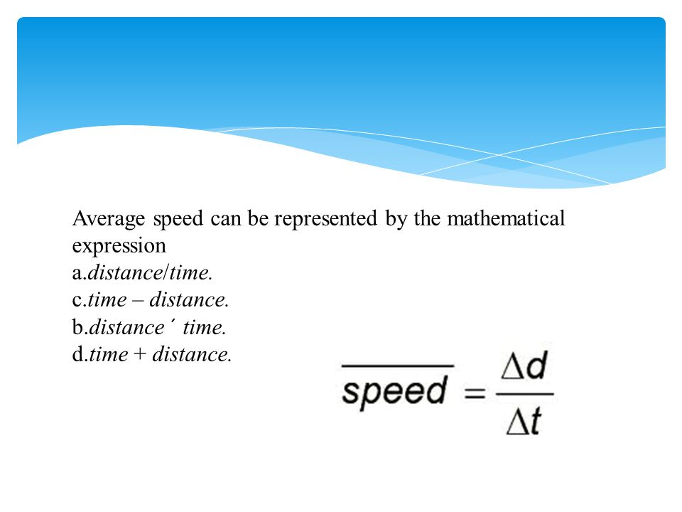Average speed can be represented by the mathematical expression