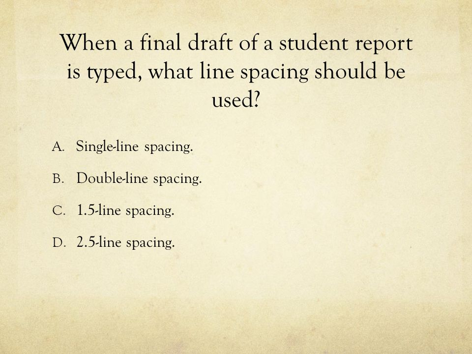 When a final draft of a student report is typed, what line spacing should be used
