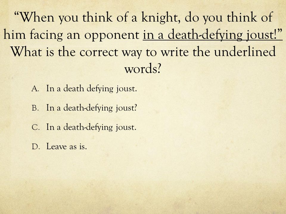 When you think of a knight, do you think of him facing an opponent in a death-defying joust! What is the correct way to write the underlined words