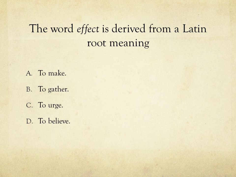 The word effect is derived from a Latin root meaning