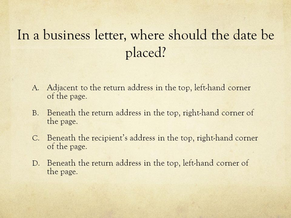 In a business letter, where should the date be placed