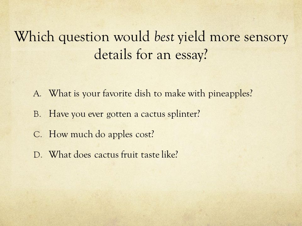 Which question would best yield more sensory details for an essay