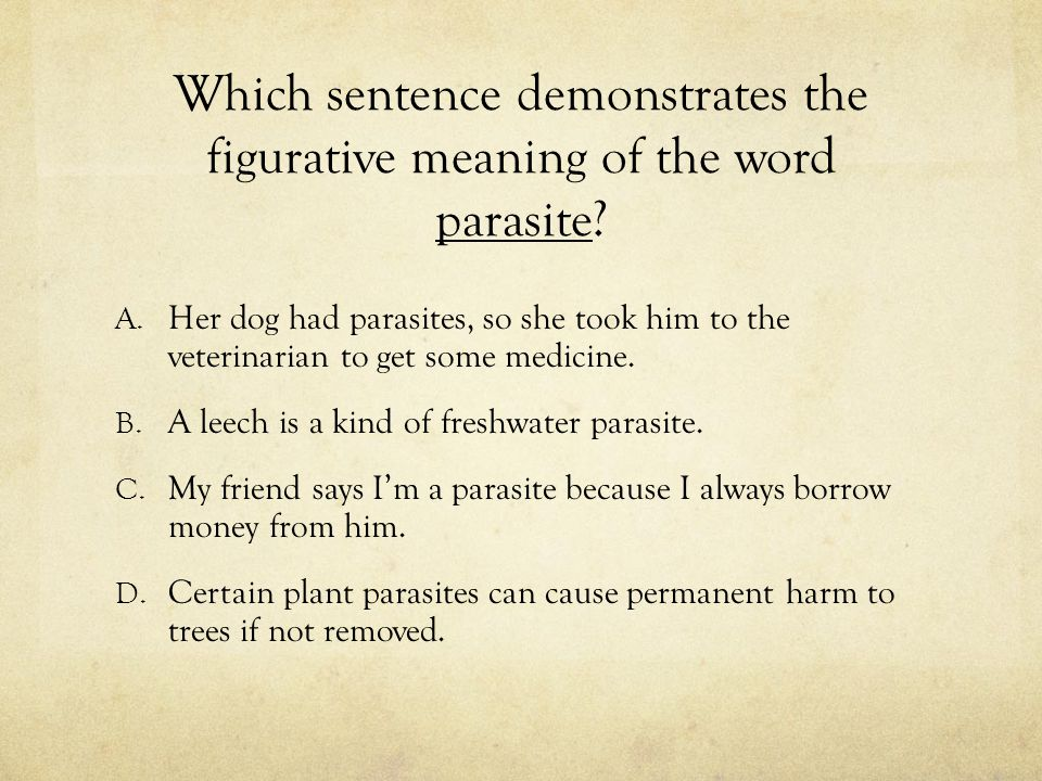 Which sentence demonstrates the figurative meaning of the word parasite