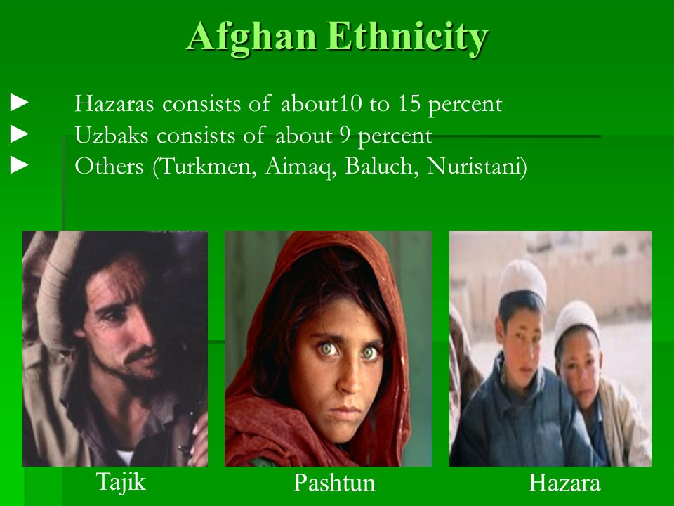 Afghan Ethnicity ► Hazaras consists of about10 to 15 percent