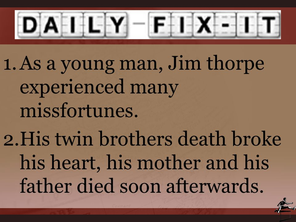 As a young man, Jim thorpe experienced many missfortunes.