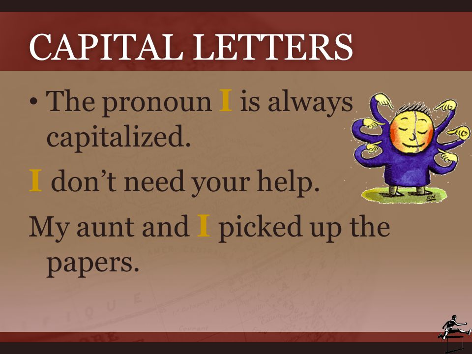 Capital Letters I don't need your help.