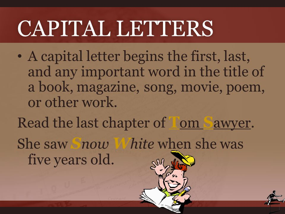 Capital Letters A capital letter begins the first, last, and any important word in the title of a book, magazine, song, movie, poem, or other work.