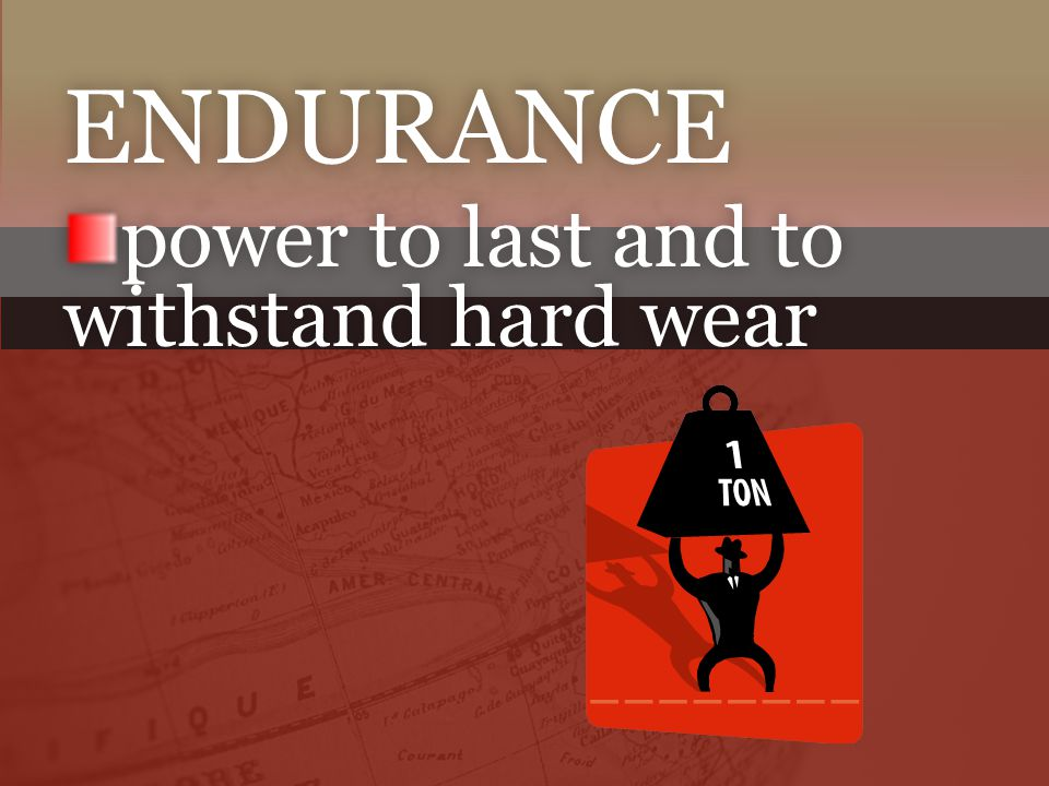 power to last and to withstand hard wear