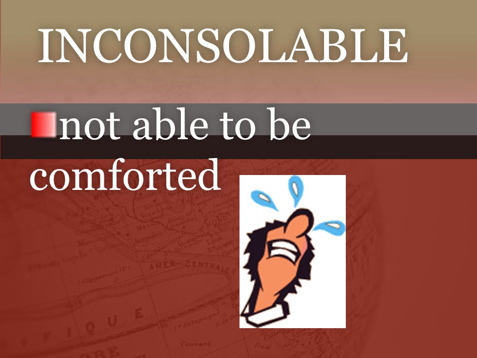 not able to be comforted