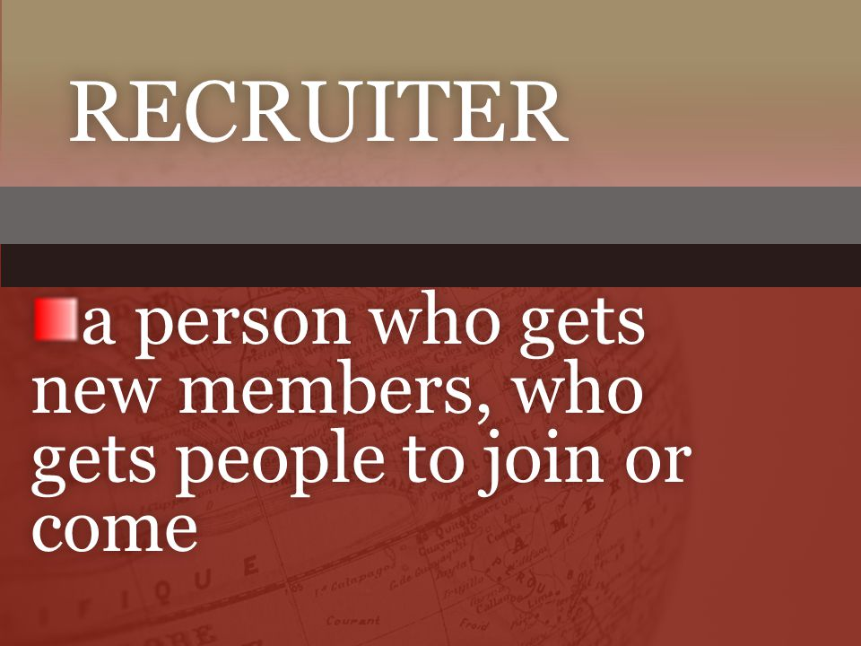 a person who gets new members, who gets people to join or come