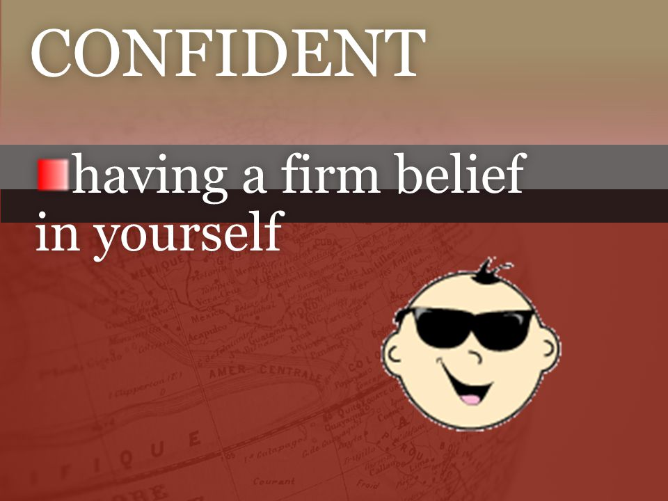 having a firm belief in yourself