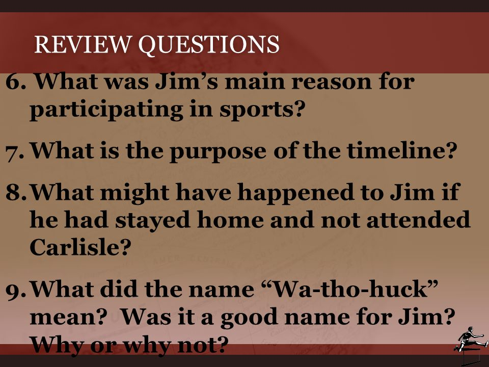 Review Questions 6. What was Jim's main reason for participating in sports What is the purpose of the timeline