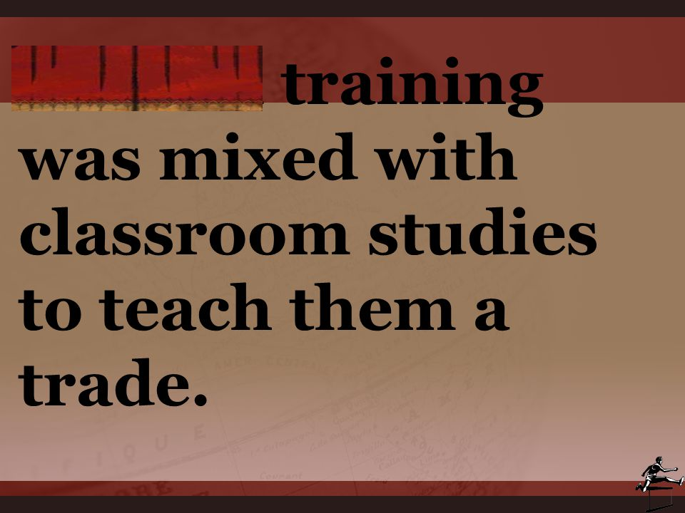 Manual training was mixed with classroom studies to teach them a trade.