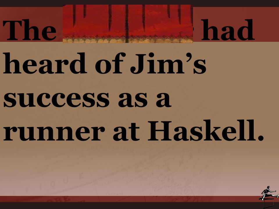 The recruiter had heard of Jim's success as a runner at Haskell.