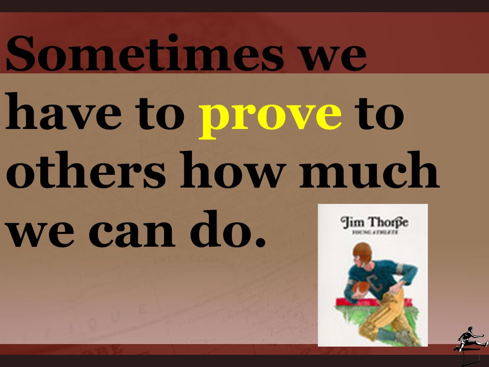 Sometimes we have to prove to others how much we can do.