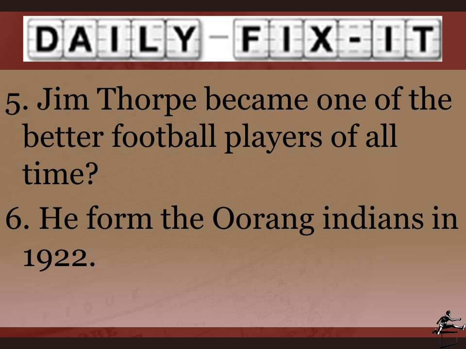 5. Jim Thorpe became one of the better football players of all time. 6