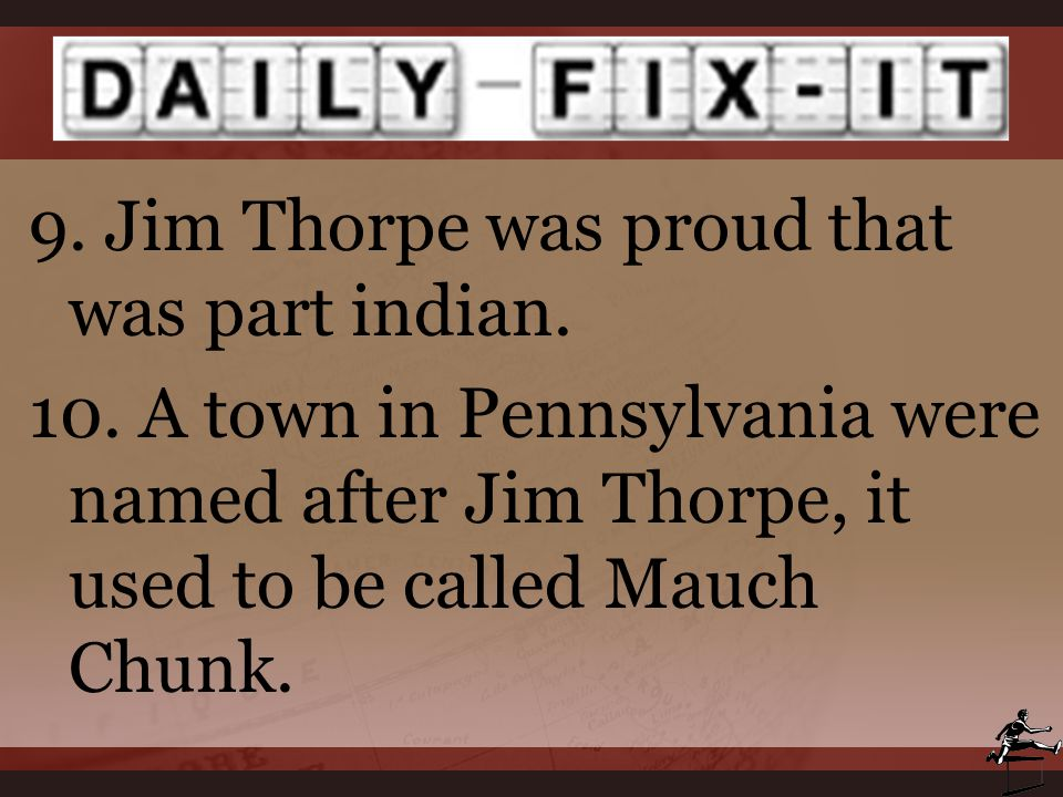 9. Jim Thorpe was proud that was part indian. 10