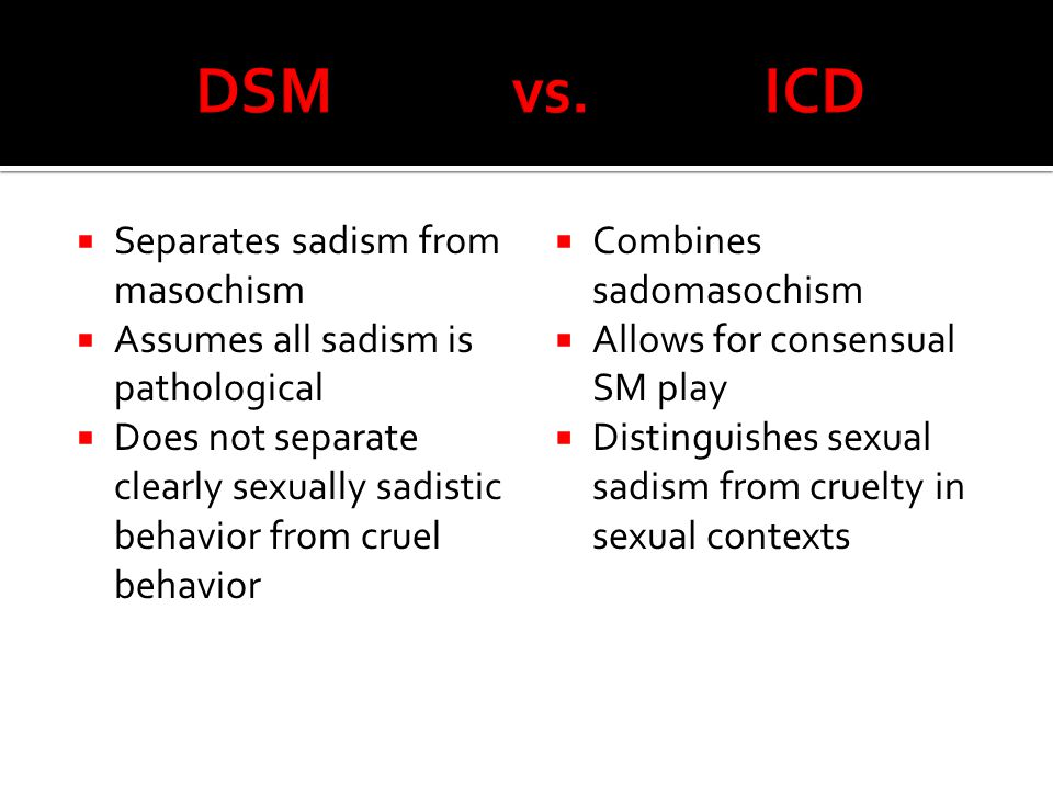 DSM vs. ICD Separates sadism from masochism