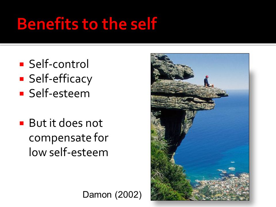 Benefits to the self Self-control Self-efficacy Self-esteem