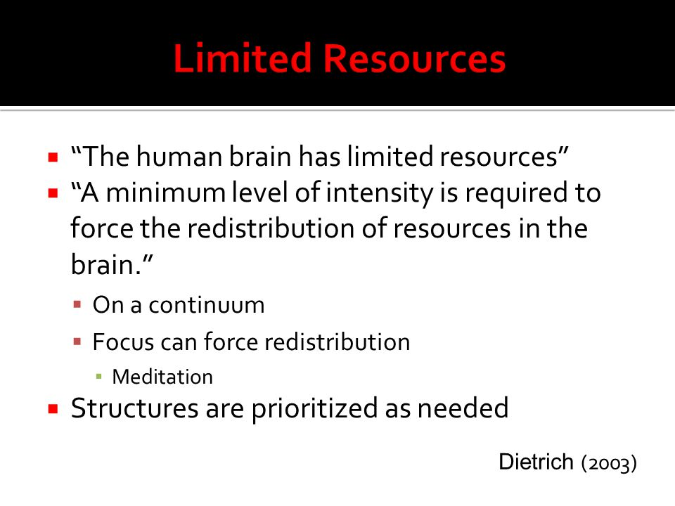 Limited Resources The human brain has limited resources