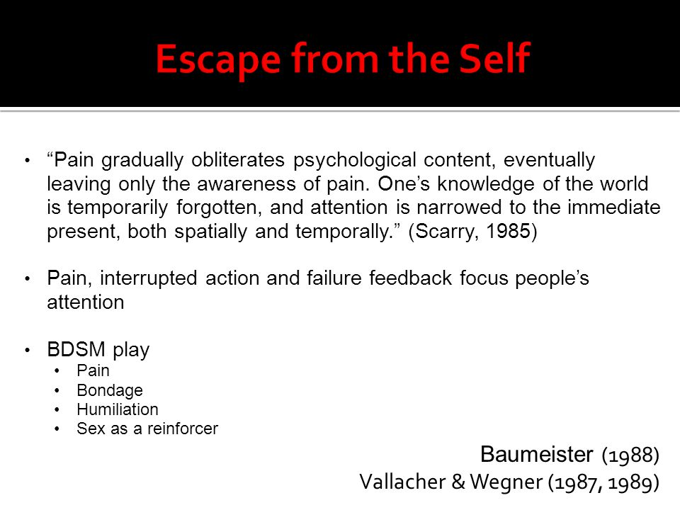 Escape from the Self Baumeister (1988) Vallacher & Wegner (1987, 1989)
