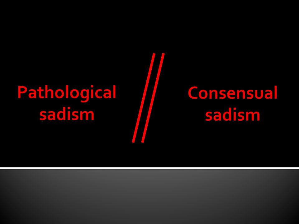 Pathological sadism Consensual sadism