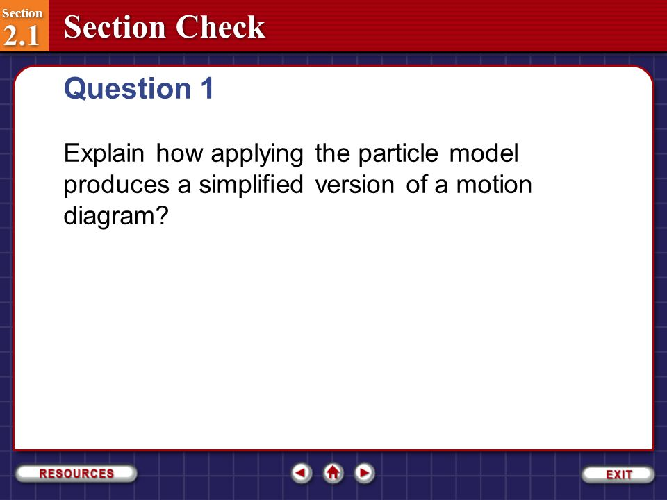 Question 1 Explain how applying the particle model produces a simplified version of a motion diagram