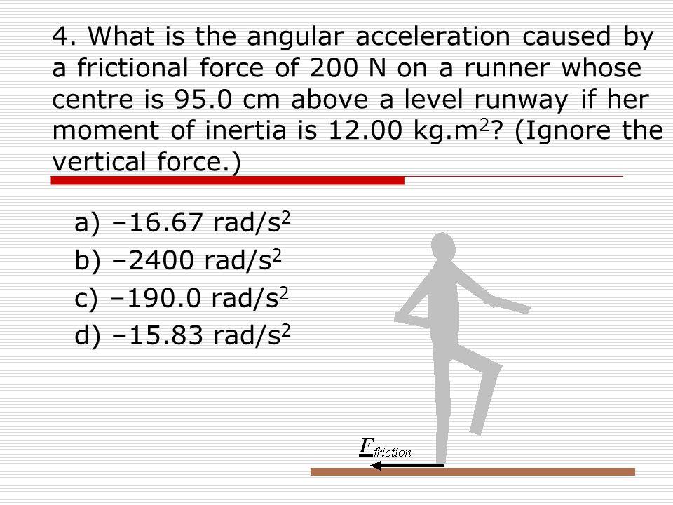 a) –16.67 rad/s2 b) –2400 rad/s2 c) –190.0 rad/s2 d) –15.83 rad/s2